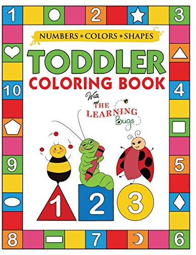My Numbers, Colors and Shapes Toddler Coloring Book with The Learning Bugs: Fun Children's Activity