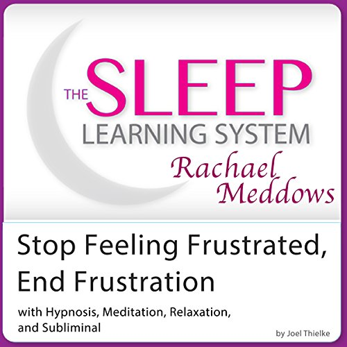 Stop Feeling Frustrated, End Frustration: Hypnosis, Meditation, and Subliminal audiobook cover art