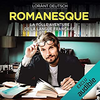 Romanesque     La folle aventure de la langue française              Written by:                                                                                                                                 Lorànt Deutsch                               Narrated by:                                                                                                                                 Lorànt Deutsch                      Length: 9 hrs     Not rated yet     Overall 0.0