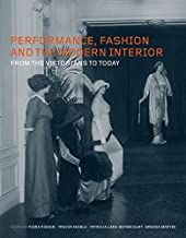 Performance, Fashion and the Modern Interior: From the Victorians to Today