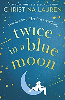 Twice in a Blue Moon: a heart-wrenching story of a second chance at first love by [Christina Lauren]