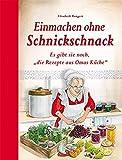 Einmachen ohne Schnickschnack: Es gibt sie noch, 'die Rezepte aus Omas Küche'