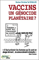 Vaccins, un génocide planétaire ? de Christian Tal Schaller