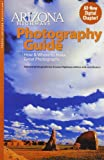 Arizona Highways Photography Guide: How & Where to Make Great Pictures (Arizona Highways: Travel Arizona Collection)