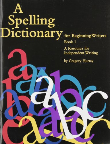 A Spelling Dictionary For Beginning Writers Book 1 A Resource For Independent Writing
