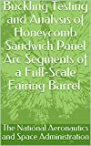 Buckling Testing and Analysis of Honeycomb Sandwich Panel Arc Segments of a Full-Scale Fairing Barrel. (English Edition)