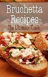 Bruschetta Recipes: The Ultimate Guide