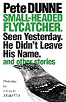 Small-Headed Flycatcher: Seen Yesterday. He Didn't Leave His Name. and Other Stories