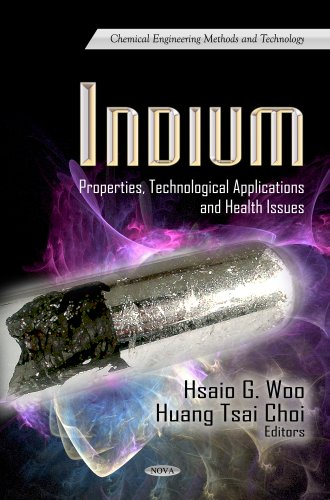 Indium: Properties, Technological Applications & Health Issues (Chemical Engineering Methods and Technology: Materials Science and Technologies)