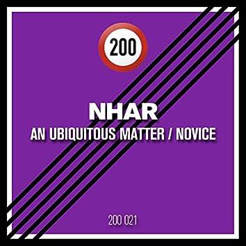 An Ubiquitous Matter / Novice