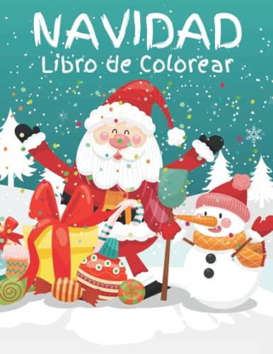 Navidad Libro de colorear: Increíbles páginas para colorear de Papá Noel, el reno y el muñeco de nieve para niños pequeños   que es una forma divertida de aprender los colores
