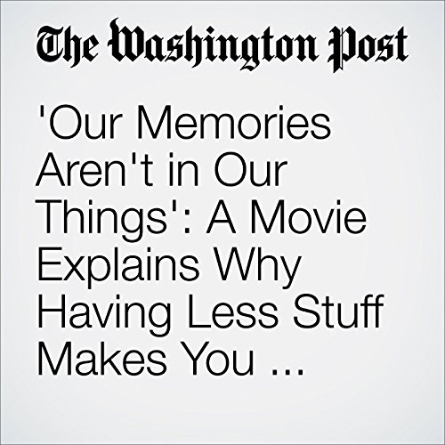 'Our Memories Aren't in Our Things': A Movie Explains Why Having Less Stuff Makes You Happier cover art