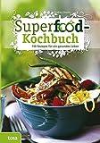 Superfood-Kochbuch: Mit gesundem Essen gezielt vorbeugen
