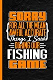 Sorry For All The Mean Awful Accurate Things I Said During Our Fishing Game: Notebook & Journal Or Diary, Wide Ruled Paper (120 Pages, 6x9')
