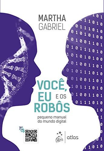 Você, Eu e os Robôs - Pequeno Manual do Mundo Digital: Pequeno manual do mundo digital