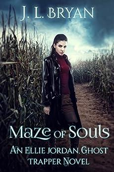 Maze of Souls (Ellie Jordan, Ghost Trapper Book 6) by [JL Bryan]