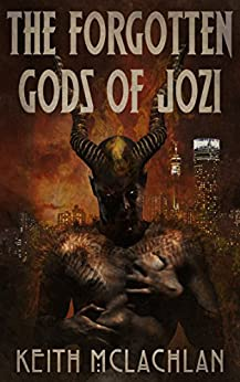 The Forgotten Gods of Jozi by [Keith McLachlan]