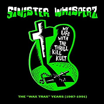 Sinister Whisperz: the Wax Trax! Years