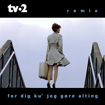 For Dig Ku' Jeg Gøre Alting (Remixes)
