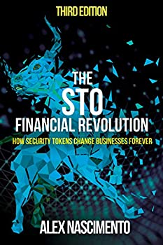The STO Financial Revolution  How Security Tokens Change Businesses Forever - 3rd Edition