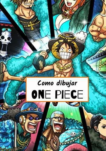Como dibujar One Piece: Libro aprender a dibujar para niños y adultos