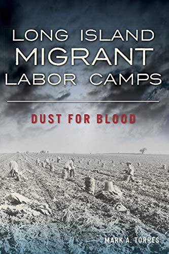 Compare Textbook Prices for Long Island Migrant Labor Camps: Dust for Blood  ISBN 9781467147842 by Torres, Mark A.