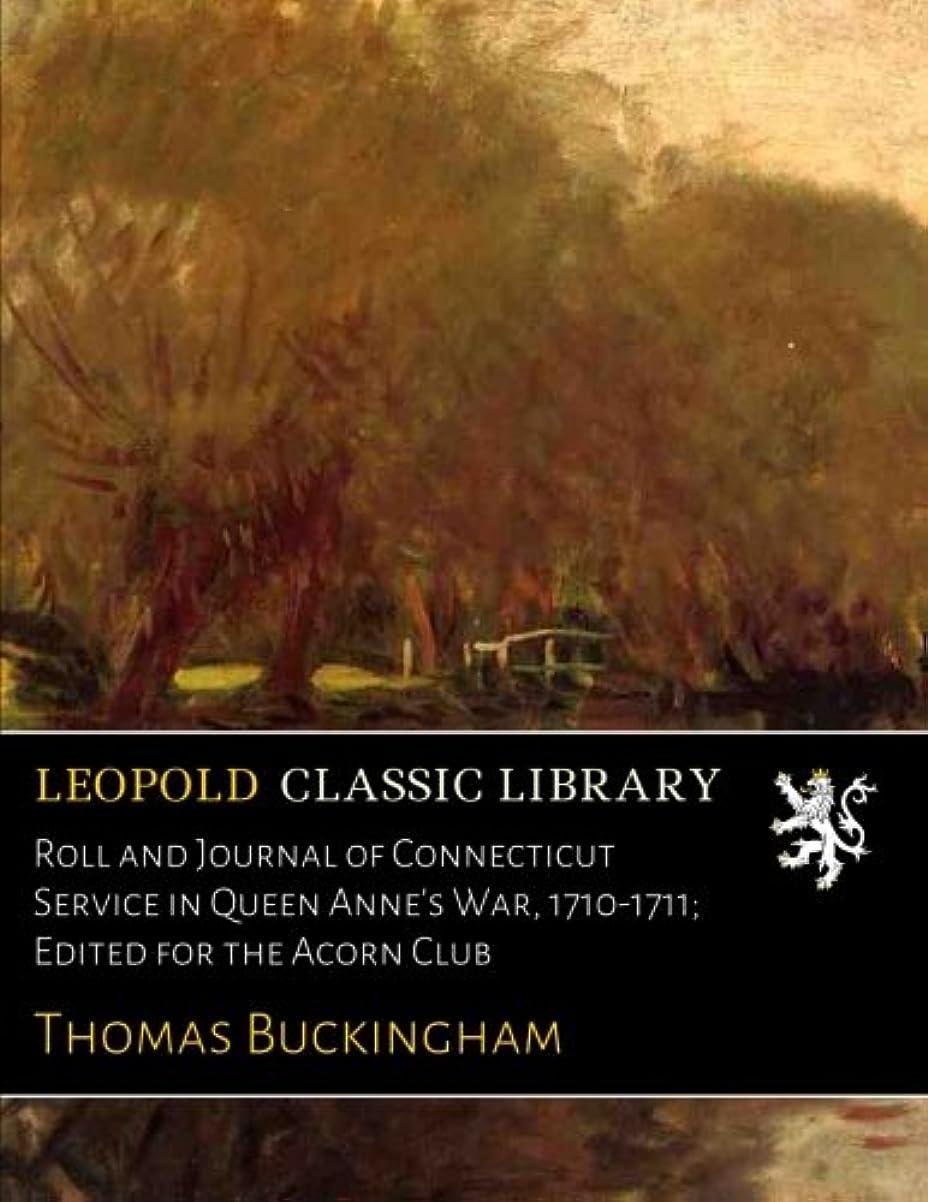 条件付きリー田舎Roll and Journal of Connecticut Service in Queen Anne's War, 1710-1711; Edited for the Acorn Club