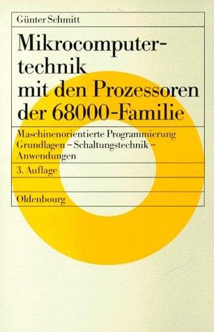 Mikrocomputertechnik mit den Prozessoren der 68000-Familie: Maschinenorientierte Programmierung. Grundlagen, Schaltungstechnik und Anwendungen