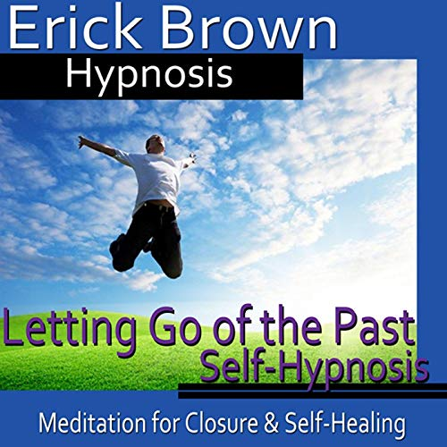 Letting Go of the Past Hypnosis Audiobook By Erick Brown Hypnosis cover art