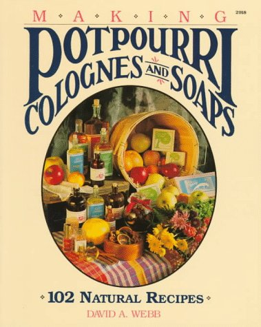 Compare Textbook Prices for Making Potpourri, Colognes, and Soaps: 102 Natural Recipes 1st Edition ISBN 9780830629183 by Webb, David A.