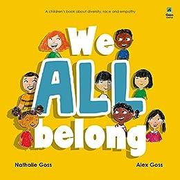 We All Belong: A Children's Book about Diversity, Race and Empathy by [Nathalie Goss, Alex Goss, Goss Castle]
