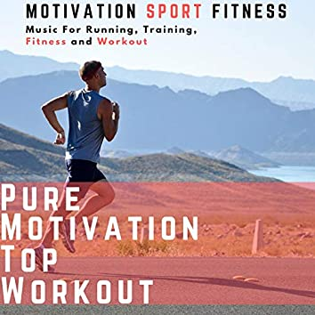 Pure Motivation Top Workout (Music for Running, Training, Fitness and Workout)