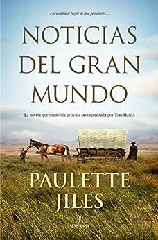 Noticias del gran mundo (Novela Histórica) (Spanish Edition) by [Paulette Jiles]