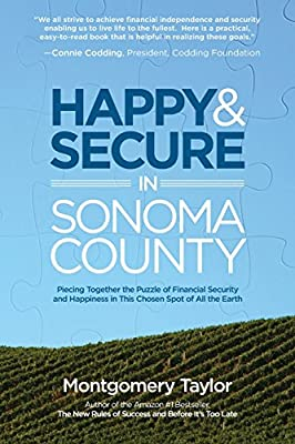 Happy & Secure in Sonoma County: Piecing Together the Puzzle of Financial Security and Happiness in This Chosen Spot of All the Earth