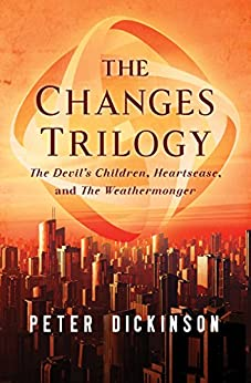 The Changes Trilogy: The Devil's Children, Heartsease, and The Weathermonger by [Peter Dickinson]