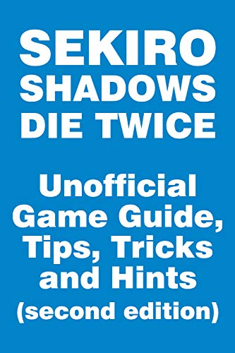 Sekiro: Shadows Die Twice - Unofficial Game Guide, Tips, Tricks and Hints (second edition): updated October 20 (English Edition)
