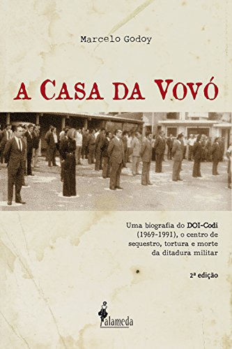 A Casa da Vovó: Uma biografia do DOI-Codi (1969-1991), o centro de sequestro, tortura e morte da ditadura militar
