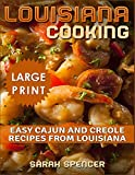 Louisiana Cooking *** Large Print Edition***: Easy Cajun and Creole Recipes from Louisiana