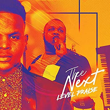 The Next Level Praise (feat. Korey Mickie)