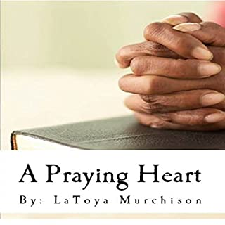 A Praying Heart: Learning How to Pray Your Way Through audiobook cover art