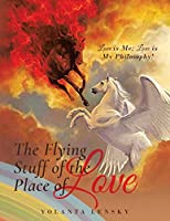 The Flying Stuff of the Place of Love: Love is Me; Love is My Philosophy!