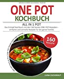 ONE POT KOCHBUCH - ALL IN 1 POT | Das Eintopf Kochbuch mit den 160 besten ONE POT-Rezepten | einfache und schnelle Rezepte für die ganze Familie: [One ... One Pot Vegan und Low Carb, Suppen uvm.]