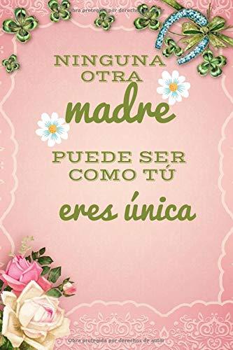Ninguna otra madre puede ser como tú, eres única: Cuaderno diario / manta de mariposa madre soltera / Regalo para mamá para decir te amo mamá / regalo ... y mamá idea de regalo / Feliz día de la madr