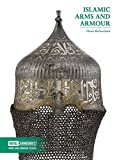 Islamic Arms and Armour (Royal Armouries: Arms and Armour) - Thom Richardson