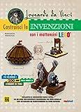 Leonardo da Vinci. Costruisci le invenzioni con i mattoncini Lego. Ediz. a colori