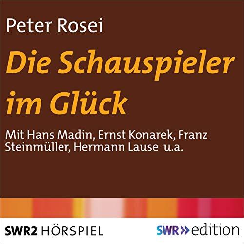Die Schauspieler im Glück Audiobook By Peter Rosei cover art