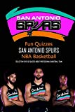 Fun Quizzes San Antonio Spurs NBA Basketball: Collection Over 50 Quizzes about Professional Basketball Team: San Antonio Spurs Trivia Quizzes