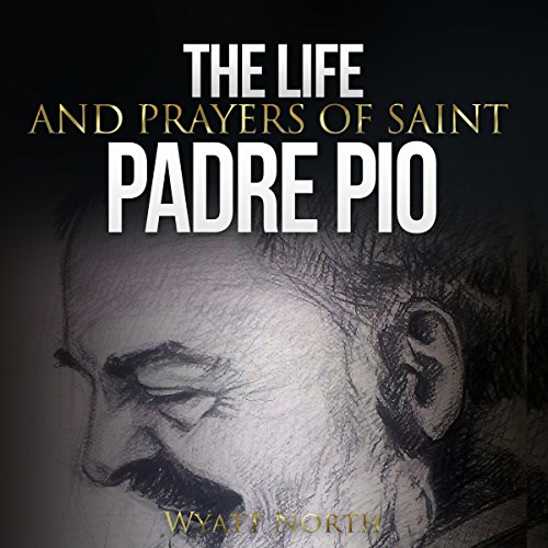 The Life and Prayers of Saint Padre Pio                   By:                                                                                                                                 Wyatt North                               Narrated by:                                                                                                                                 David Glass                      Length: 1 hr and 17 mins     85 ratings     Overall 4.5