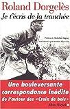 Je t'écris de la tranchée : Correspondances de guerre, 1914-1917