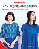The Nani Iro Sewing Studio: 18 Timeless Patterns to Sew, Wear & Love (Japanese Dressmakers)